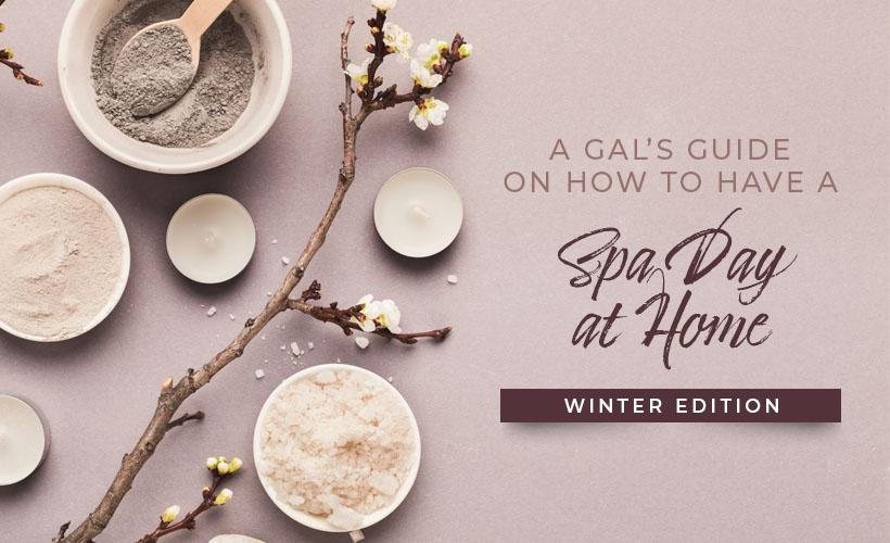 A Gal's Guide on How to Have a Spa Day at Home: Winter Edition